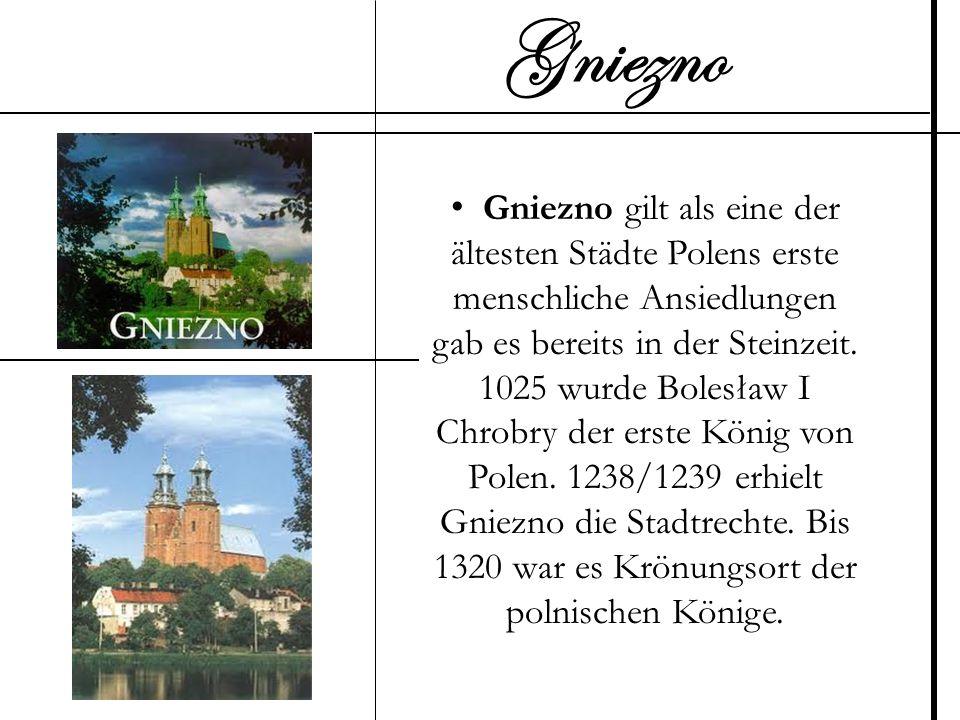 Gniezno gilt als eine der ältesten Städte Polens erste menschliche Ansiedlungen gab es bereits in der Steinzeit. 1025 wurde Bolesław I Chrobry der ers