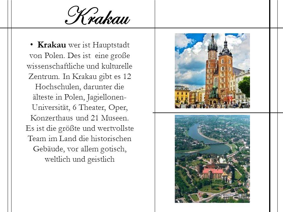 Krakau wer ist Hauptstadt von Polen. Des ist eine große wissenschaftliche und kulturelle Zentrum. In Krakau gibt es 12 Hochschulen, darunter die ältes