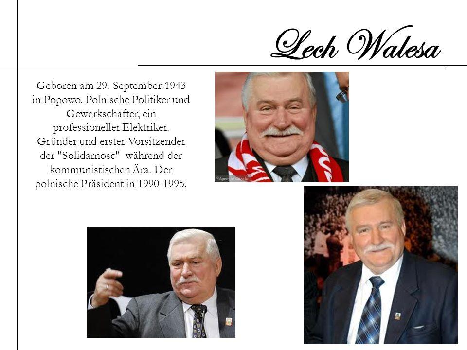 Geboren am 29. September 1943 in Popowo. Polnische Politiker und Gewerkschafter, ein professioneller Elektriker. Gründer und erster Vorsitzender der