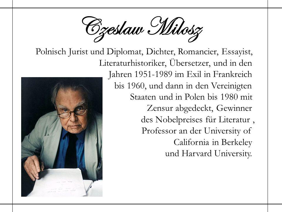 Czeslaw Milosz Polnisch Jurist und Diplomat, Dichter, Romancier, Essayist, Literaturhistoriker, Übersetzer, und in den Jahren 1951-1989 im Exil in Fra