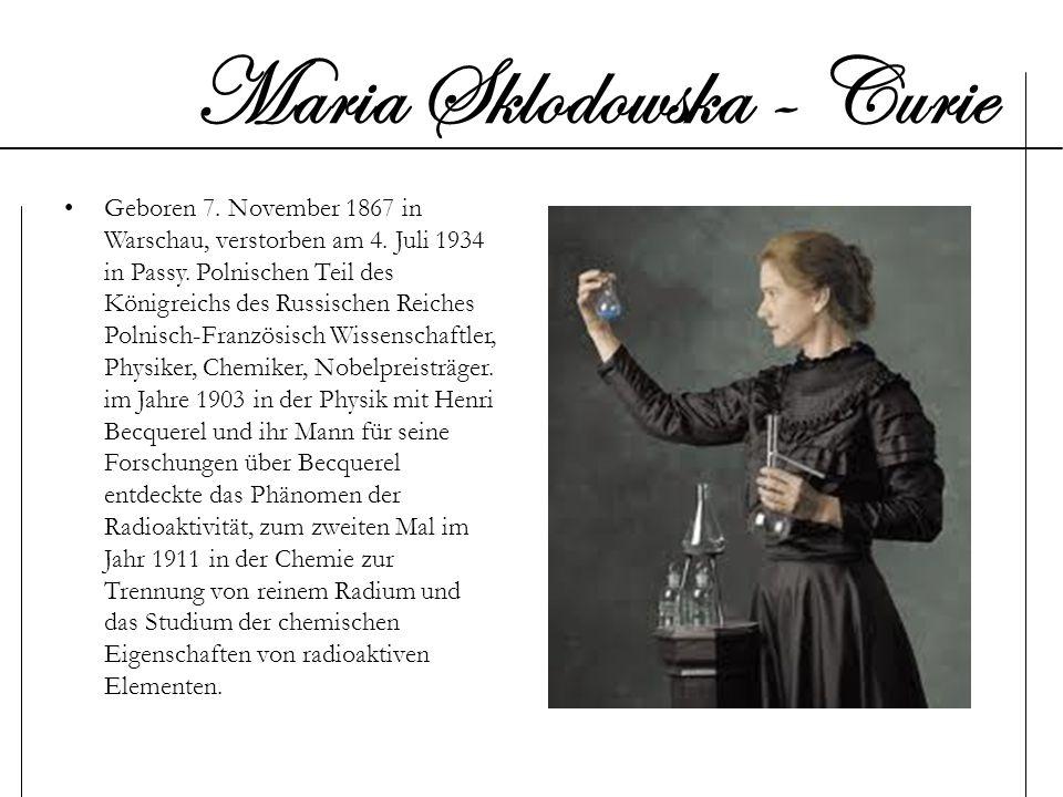 Maria Sklodowska - Curie Geboren 7. November 1867 in Warschau, verstorben am 4. Juli 1934 in Passy. Polnischen Teil des Königreichs des Russischen Rei