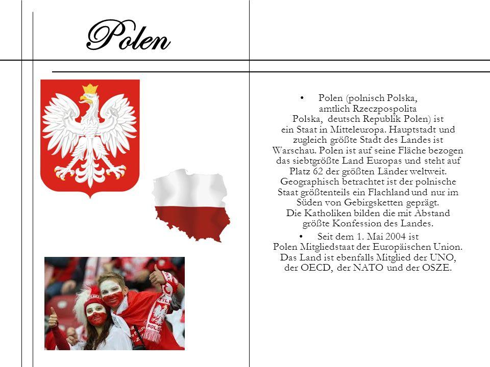 Polen (polnisch Polska, amtlich Rzeczpospolita Polska, deutsch Republik Polen) ist ein Staat in Mitteleuropa. Hauptstadt und zugleich größte Stadt des