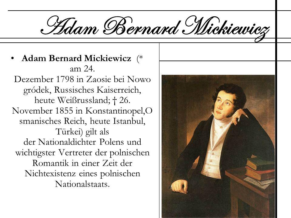 Adam Bernard Mickiewicz (* am 24. Dezember 1798 in Zaosie bei Nowo gródek, Russisches Kaiserreich, heute Weißrussland; 26. November 1855 in Konstantin