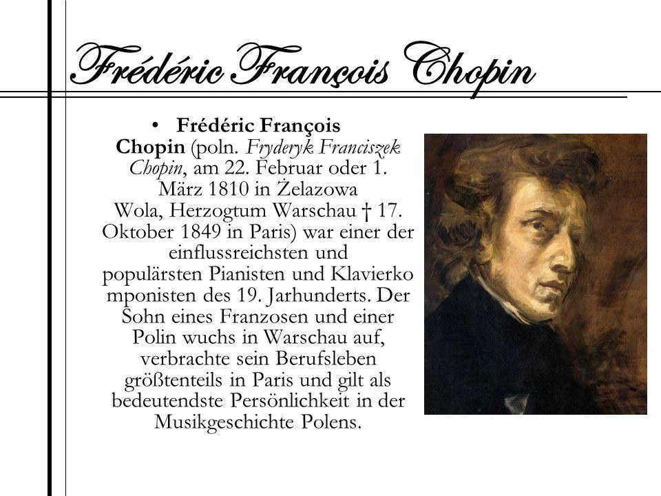 Frédéric François Chopin (poln. Fryderyk Franciszek Chopin, am 22. Februar oder 1. März 1810 in Żelazowa Wola, Herzogtum Warschau 17. Oktober 1849 in