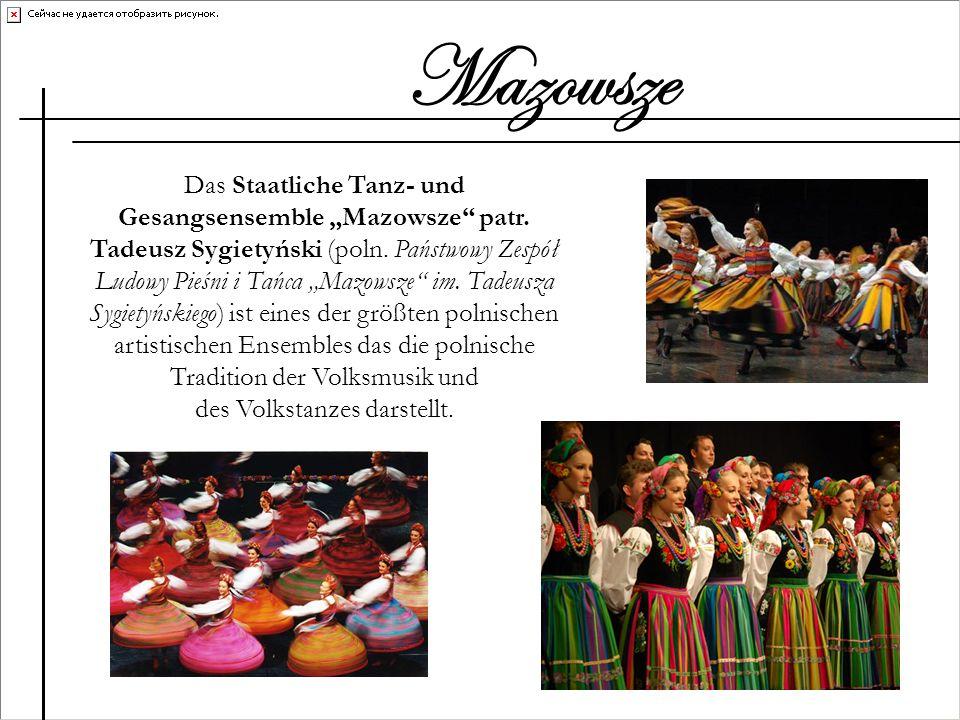 Das Staatliche Tanz- und Gesangsensemble Mazowsze patr. Tadeusz Sygietyński (poln. Państwowy Zespół Ludowy Pieśni i Tańca Mazowsze im. Tadeusza Sygiet