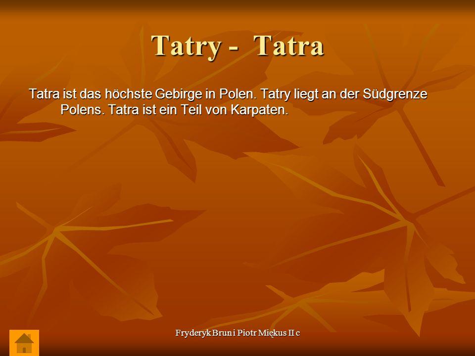 Fryderyk Brun i Piotr Miękus II c Tatry - Tatra Tatra ist das höchste Gebirge in Polen. Tatry liegt an der Südgrenze Polens. Tatra ist ein Teil von Ka