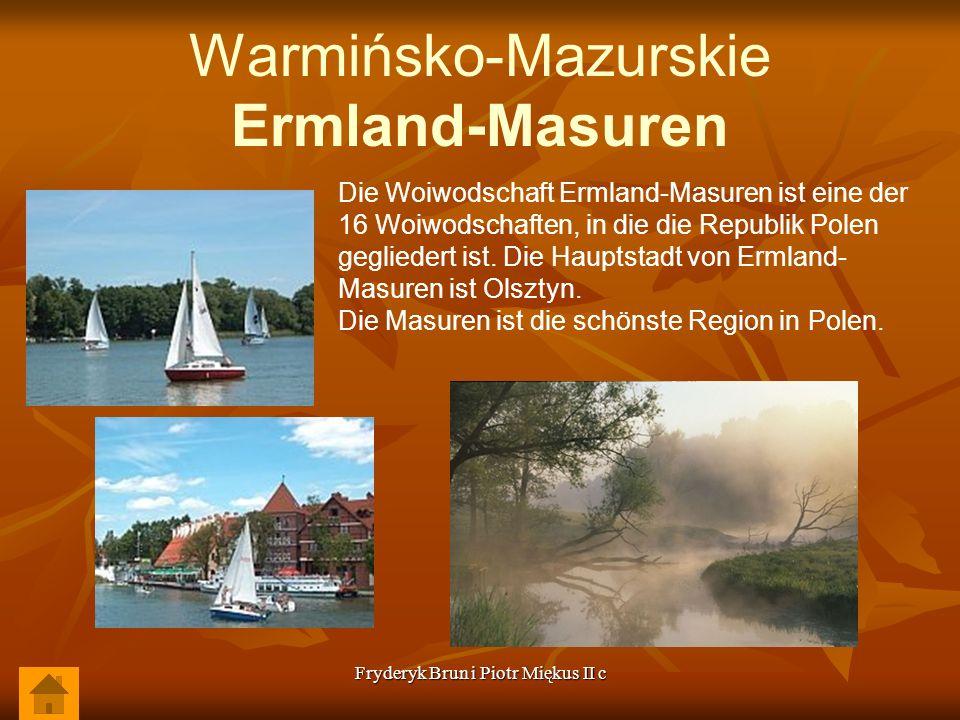 Fryderyk Brun i Piotr Miękus II c Warmińsko-Mazurskie Ermland-Masuren Die Woiwodschaft Ermland-Masuren ist eine der 16 Woiwodschaften, in die die Republik Polen gegliedert ist.