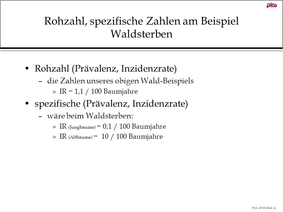 PiCo, 19.05.2014, 11 Rohzahl, spezifische Zahlen am Beispiel Waldsterben Rohzahl (Prävalenz, Inzidenzrate) –die Zahlen unseres obigen Wald-Beispiels »
