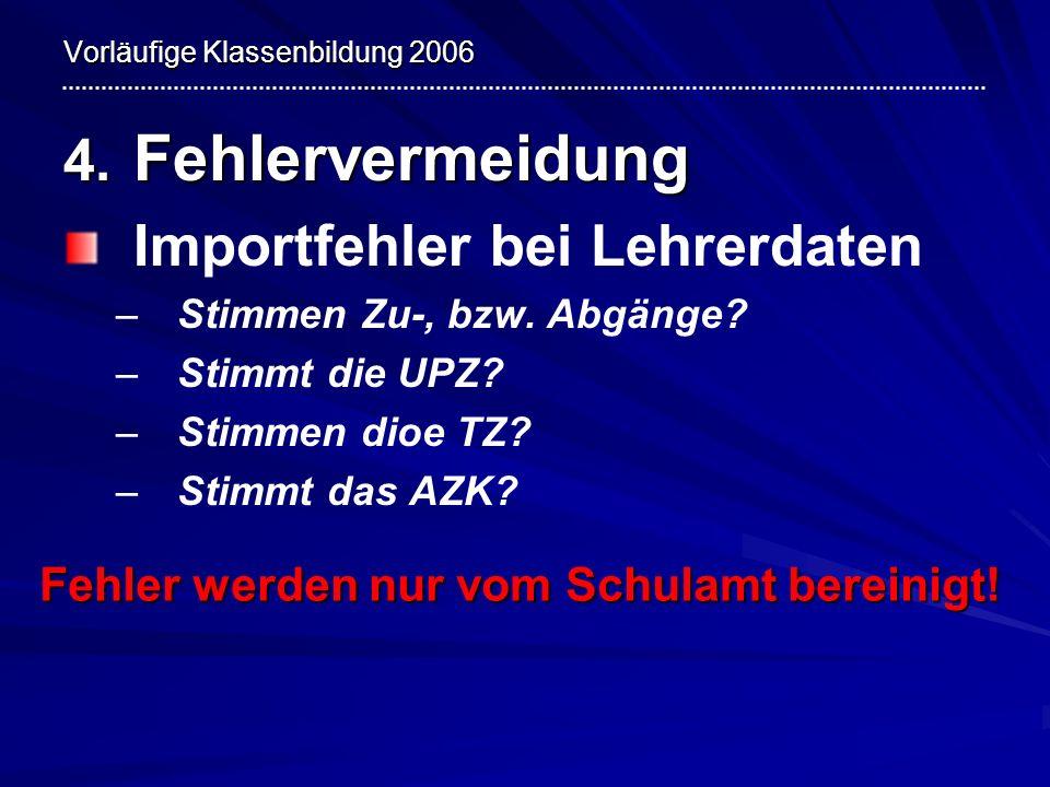 Vorläufige Klassenbildung 2006 4. Fehlervermeidung Importfehler bei Lehrerdaten – –Stimmen Zu-, bzw. Abgänge? – –Stimmt die UPZ? – –Stimmen dioe TZ? –