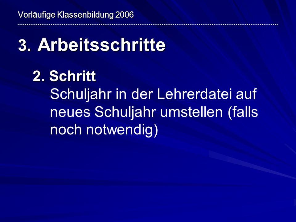Vorläufige Klassenbildung 2006 3.Arbeitsschritte 3.