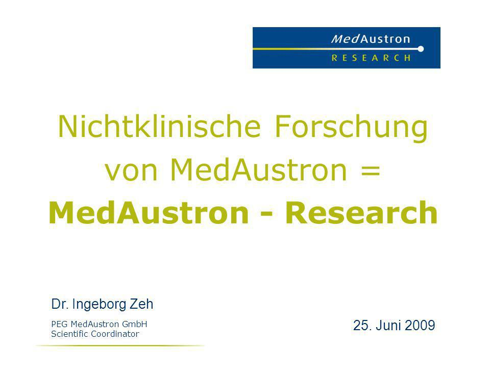 Nichtklinische Forschung von MedAustron = MedAustron - Research Dr. Ingeborg Zeh 25. Juni 2009 PEG MedAustron GmbH Scientific Coordinator