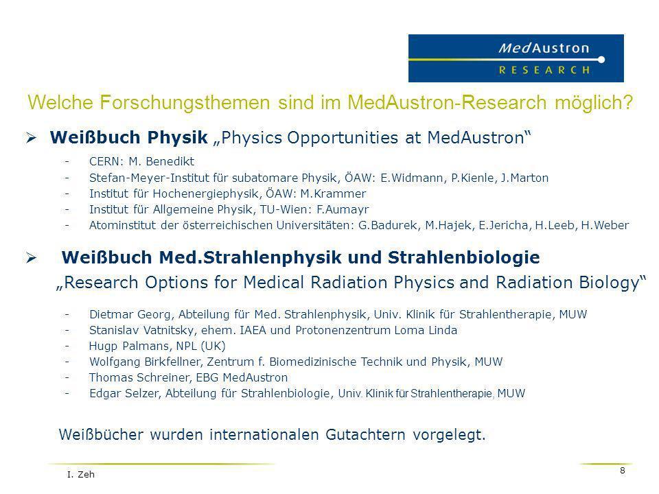 I. Zeh 8 Welche Forschungsthemen sind im MedAustron-Research möglich? Weißbuch Physik Physics Opportunities at MedAustron -CERN: M. Benedikt -Stefan-M