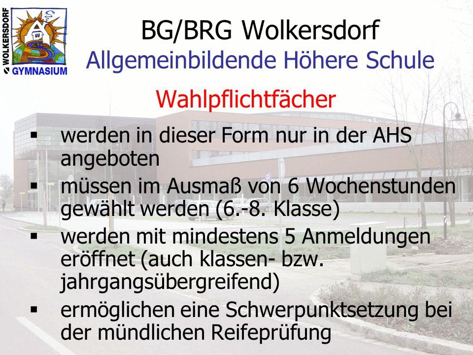 BG/BRG Wolkersdorf Allgemeinbildende Höhere Schule Wahlpflichtfächer werden in dieser Form nur in der AHS angeboten müssen im Ausmaß von 6 Wochenstunden gewählt werden (6.-8.