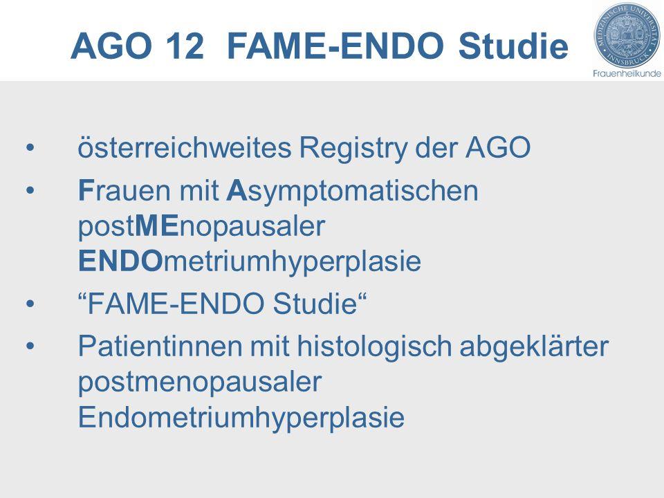 AGO 12 FAME-ENDO Studie österreichweites Registry der AGO Frauen mit Asymptomatischen postMEnopausaler ENDOmetriumhyperplasie FAME-ENDO Studie Patientinnen mit histologisch abgeklärter postmenopausaler Endometriumhyperplasie