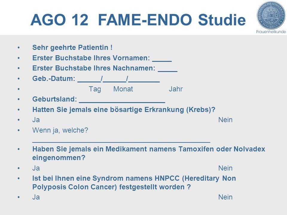 AGO 12 FAME-ENDO Studie Sehr geehrte Patientin ! Erster Buchstabe Ihres Vornamen: _____ Erster Buchstabe Ihres Nachnamen: _____ Geb.-Datum: ______/___