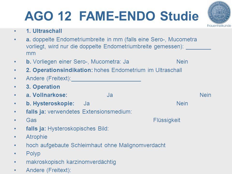 AGO 12 FAME-ENDO Studie 1. Ultraschall a. doppelte Endometriumbreite in mm (falls eine Sero-, Mucometra vorliegt, wird nur die doppelte Endometriumbre