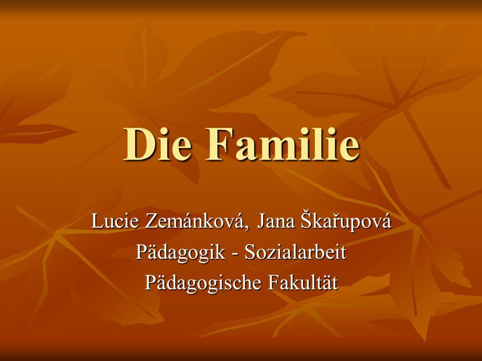 Die Familie Lucie Zemánková, Jana Škařupová Pädagogik - Sozialarbeit Pädagogische Fakultät
