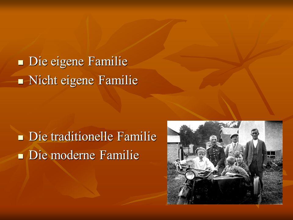 Die eigene Familie Die eigene Familie Nicht eigene Familie Nicht eigene Familie Die traditionelle Familie Die traditionelle Familie Die moderne Famili