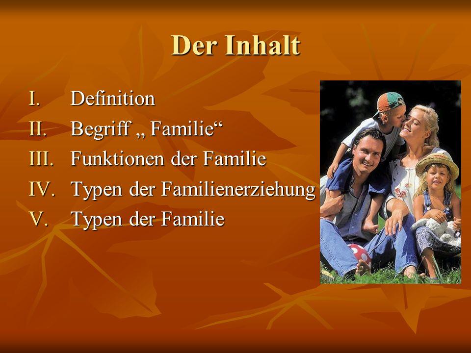 Definition Familie = eine Verwandtschaftsgruppe aus Eltern aud Kindern bestehend, gelegentlich durch im gleichen Haushalt wohnende Verwandte erweitert.
