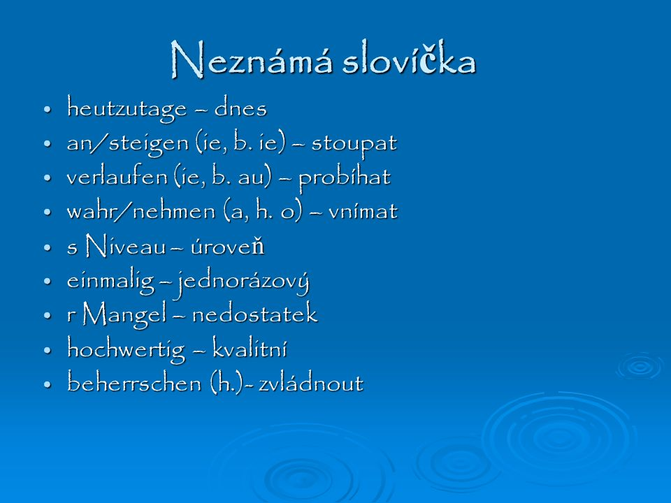 Neznámá sloví č ka heutzutage – dnes heutzutage – dnes an/steigen (ie, b.