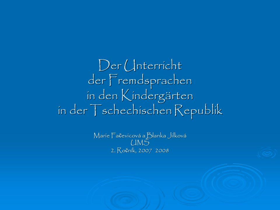 Der Unterricht der Fremdsprachen in den Kindergärten in der Tschechischen Republik Marie Fa č evicová a Blanka Jilková UMŠ 2.