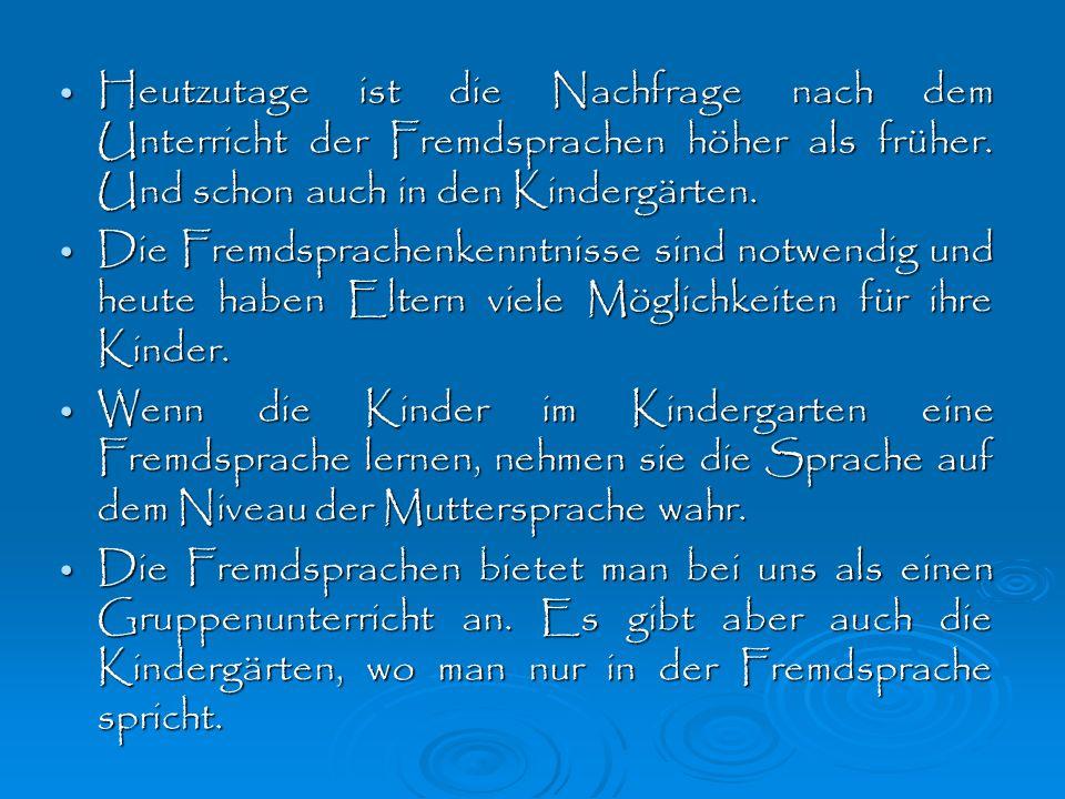 Der Unterricht der Fremdsprachen in den Kindergärten verläuft natürlich und spiellustig.