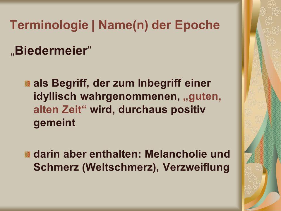 Terminologie | Name(n) der Epoche Biedermeier als Begriff, der zum Inbegriff einer idyllisch wahrgenommenen, guten, alten Zeit wird, durchaus positiv