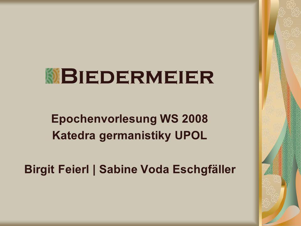 Biedermeier Epochenvorlesung WS 2008 Katedra germanistiky UPOL Birgit Feierl | Sabine Voda Eschgfäller