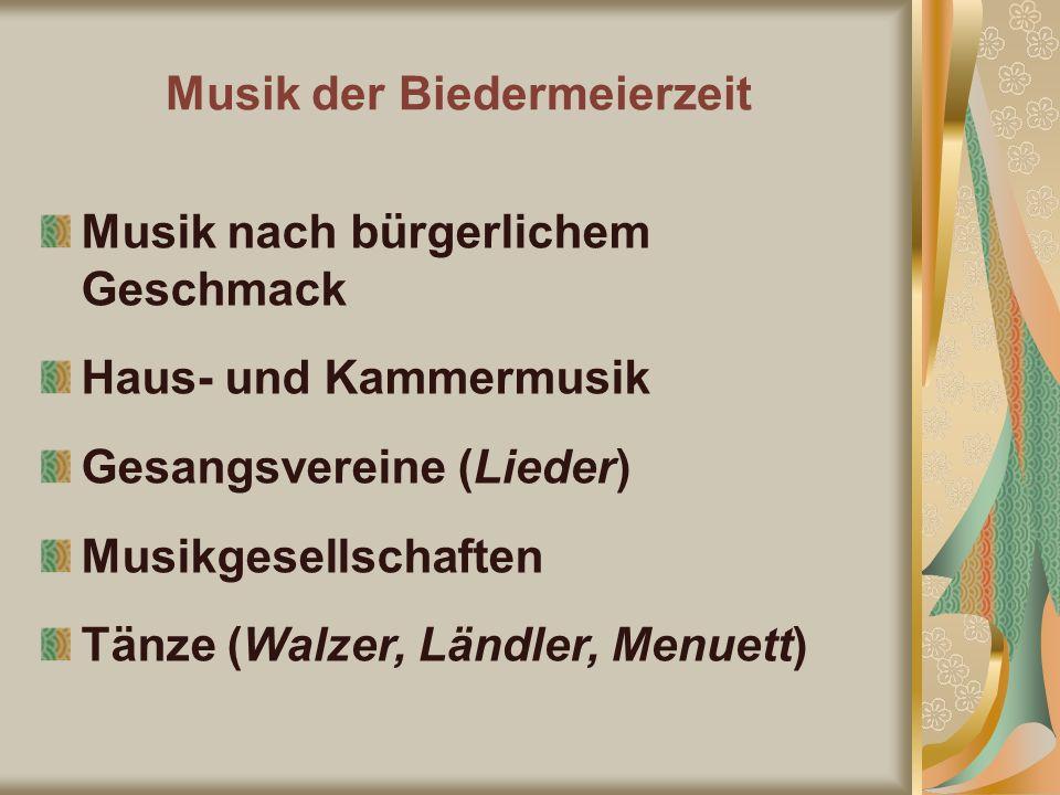 Musik nach bürgerlichem Geschmack Haus- und Kammermusik Gesangsvereine (Lieder) Musikgesellschaften Tänze (Walzer, Ländler, Menuett)