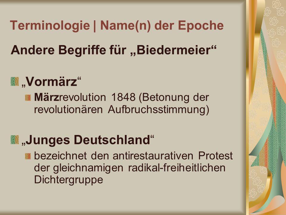Terminologie | Name(n) der Epoche Andere Begriffe für Biedermeier Vormärz Märzrevolution 1848 (Betonung der revolutionären Aufbruchsstimmung) Junges D