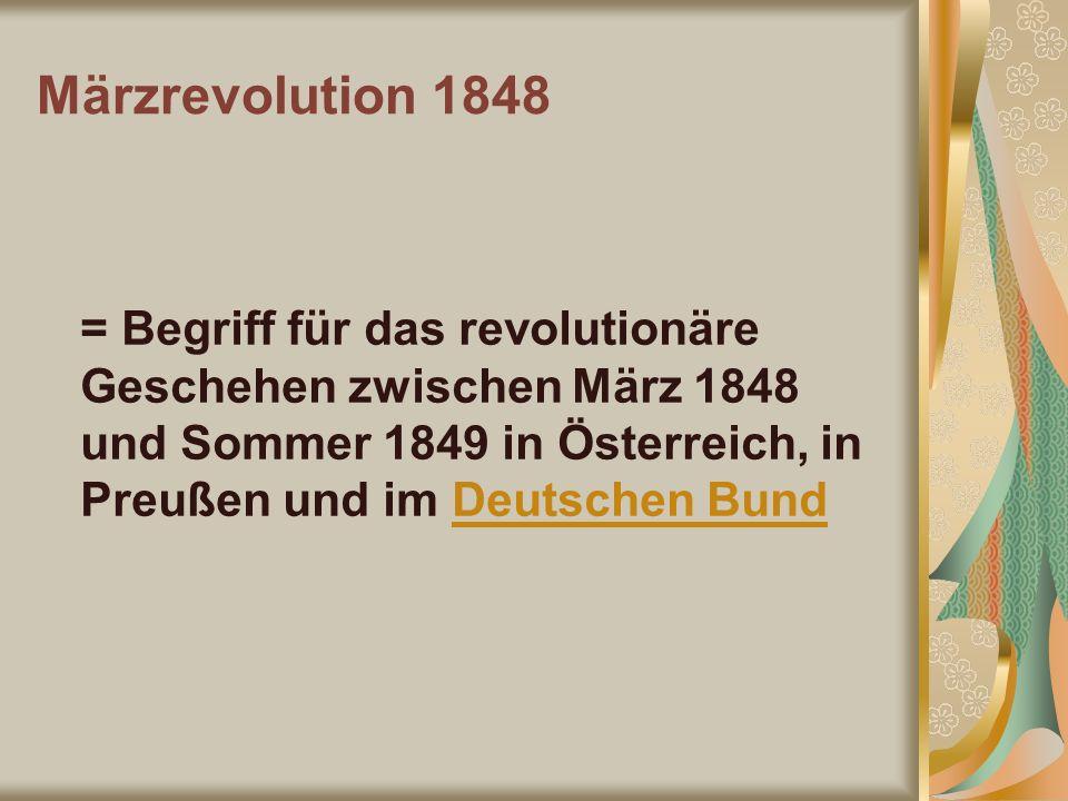 Märzrevolution 1848 = Begriff für das revolutionäre Geschehen zwischen März 1848 und Sommer 1849 in Österreich, in Preußen und im Deutschen BundDeutsc