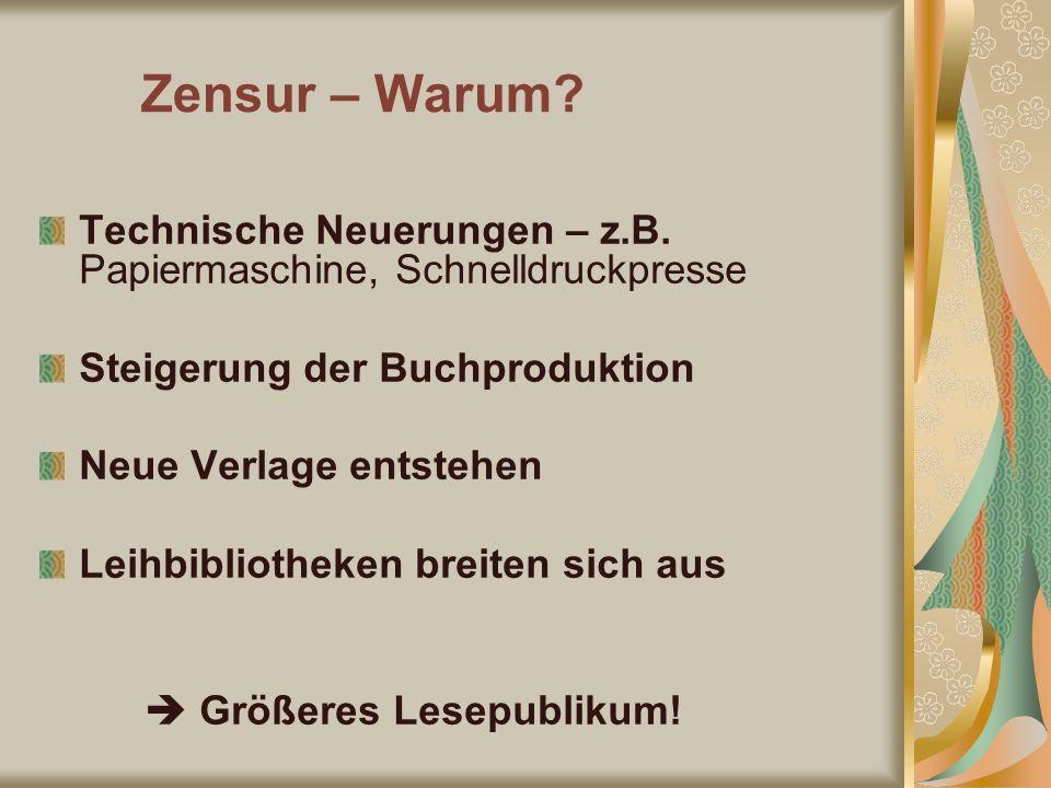 Zensur – Warum? Technische Neuerungen – z.B. Papiermaschine, Schnelldruckpresse Steigerung der Buchproduktion Neue Verlage entstehen Leihbibliotheken