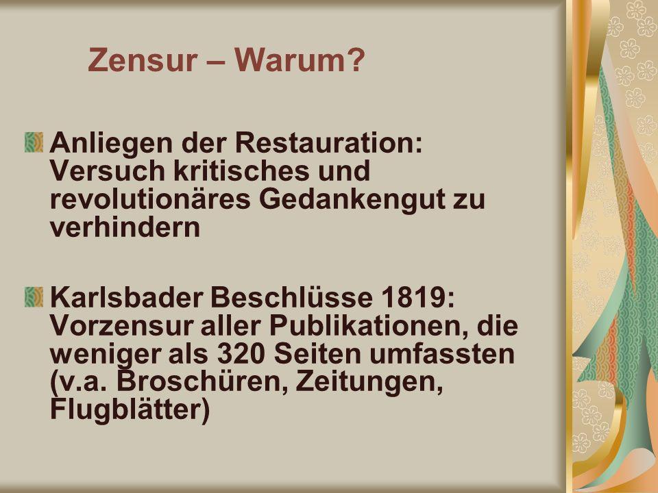 Anliegen der Restauration: Versuch kritisches und revolutionäres Gedankengut zu verhindern Karlsbader Beschlüsse 1819: Vorzensur aller Publikationen,