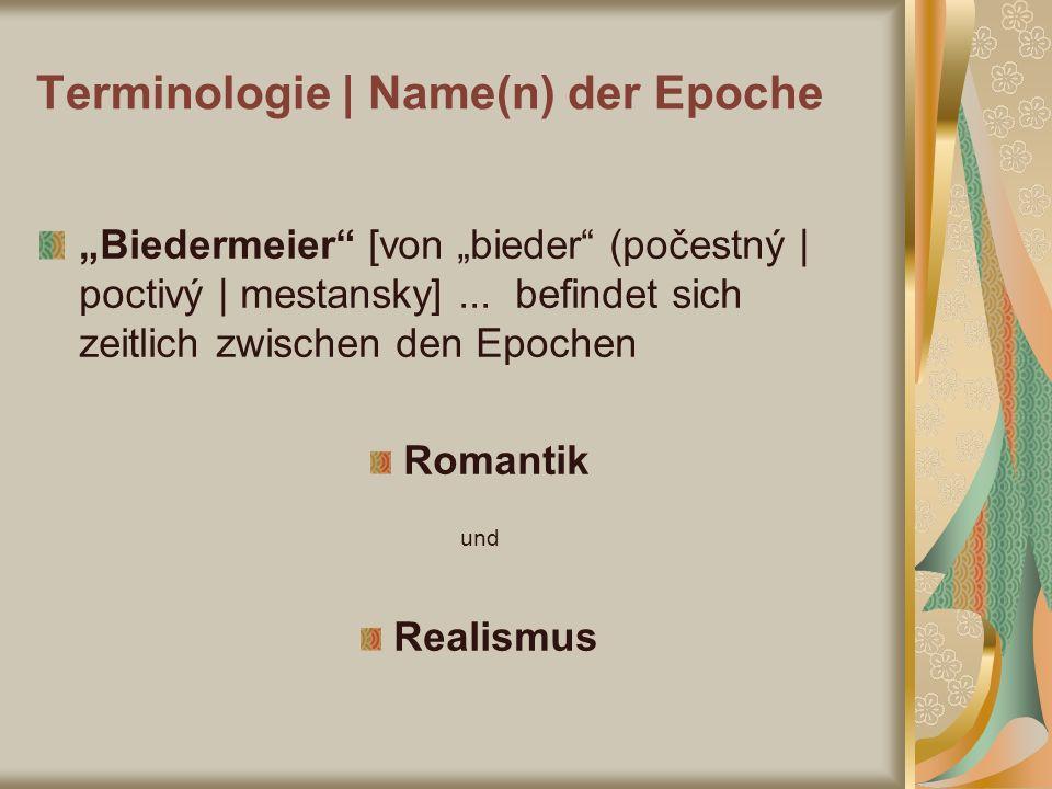Biedermeier [von bieder (počestný | poctivý | mestansky]... befindet sich zeitlich zwischen den Epochen Romantik und Realismus