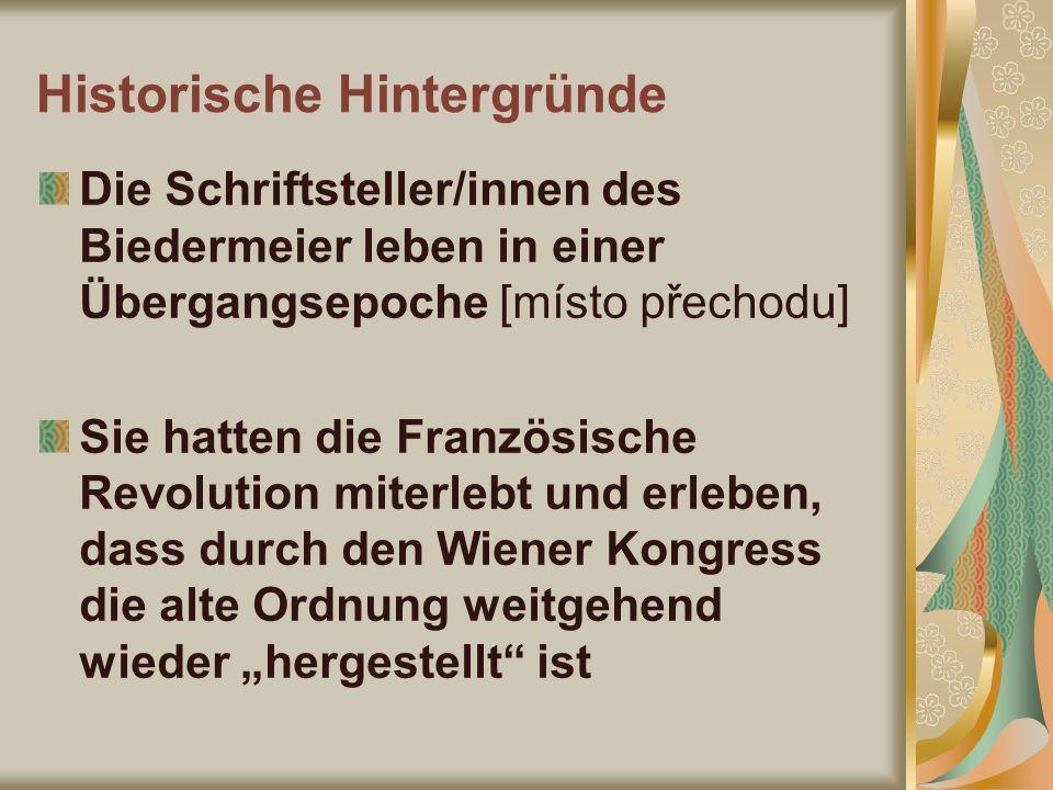 Historische Hintergründe Die Schriftsteller/innen des Biedermeier leben in einer Übergangsepoche [místo přechodu] Sie hatten die Französische Revoluti