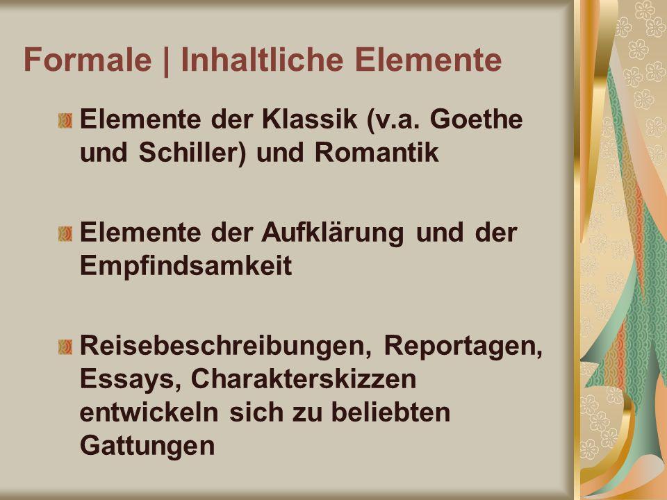 Formale | Inhaltliche Elemente Elemente der Klassik (v.a. Goethe und Schiller) und Romantik Elemente der Aufklärung und der Empfindsamkeit Reisebeschr