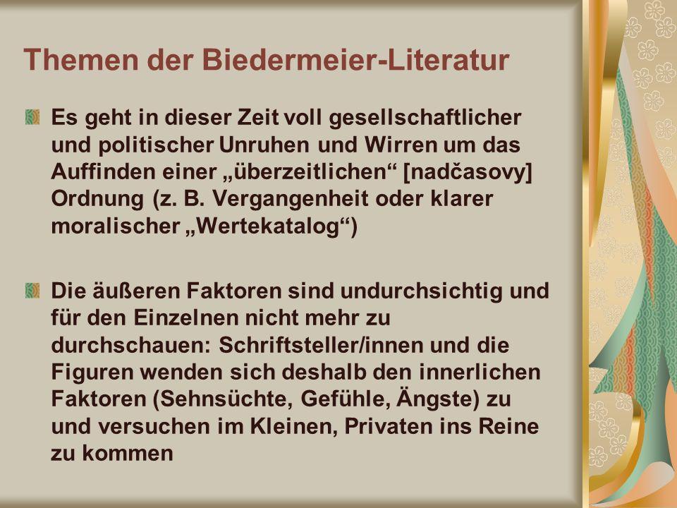 Themen der Biedermeier-Literatur Es geht in dieser Zeit voll gesellschaftlicher und politischer Unruhen und Wirren um das Auffinden einer überzeitlich