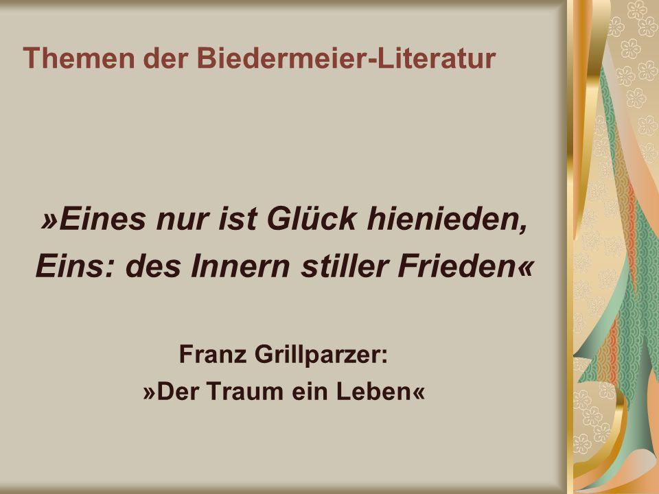 Themen der Biedermeier-Literatur »Eines nur ist Glück hienieden, Eins: des Innern stiller Frieden« Franz Grillparzer: »Der Traum ein Leben«