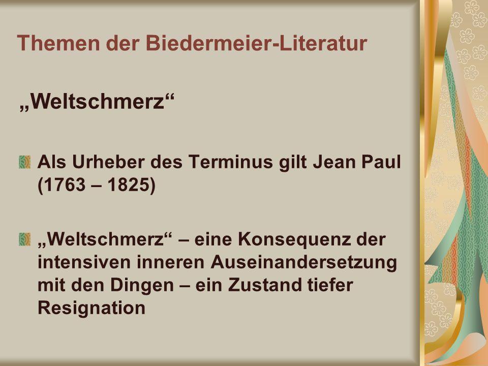 Themen der Biedermeier-Literatur Weltschmerz Als Urheber des Terminus gilt Jean Paul (1763 – 1825) Weltschmerz – eine Konsequenz der intensiven innere