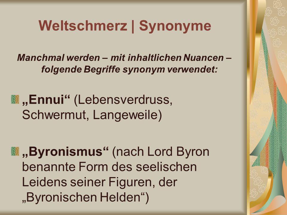 Weltschmerz | Synonyme Manchmal werden – mit inhaltlichen Nuancen – folgende Begriffe synonym verwendet: Ennui (Lebensverdruss, Schwermut, Langeweile)