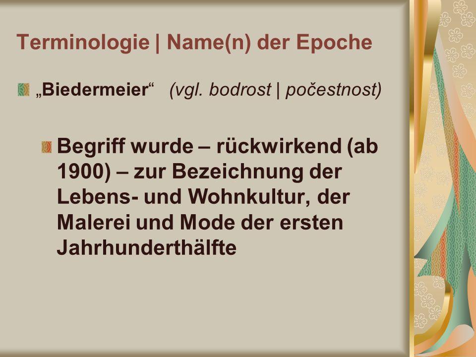 Terminologie | Name(n) der Epoche Biedermeier (vgl. bodrost | počestnost) Begriff wurde – rückwirkend (ab 1900) – zur Bezeichnung der Lebens- und Wohn