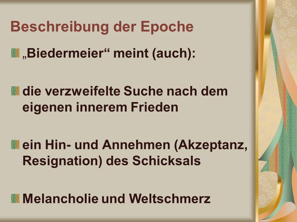 Beschreibung der Epoche Biedermeier meint (auch): die verzweifelte Suche nach dem eigenen innerem Frieden ein Hin- und Annehmen (Akzeptanz, Resignatio