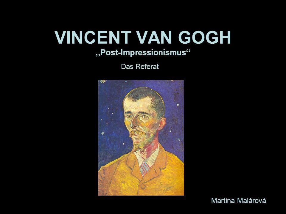 VINCENT VAN GOGH,,Post-Impressionismus Das Referat Martina Malárová