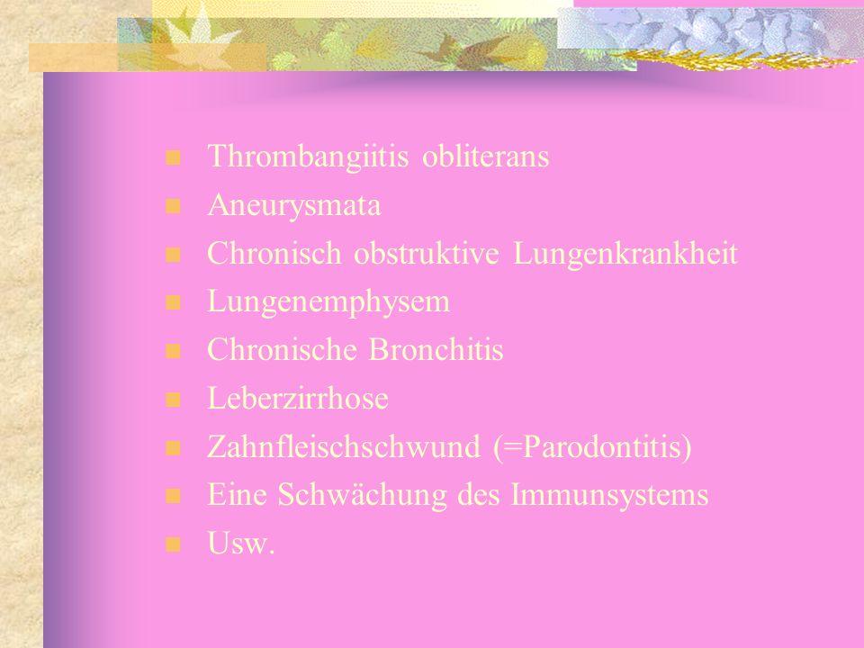 Thrombangiitis obliterans Aneurysmata Chronisch obstruktive Lungenkrankheit Lungenemphysem Chronische Bronchitis Leberzirrhose Zahnfleischschwund (=Pa