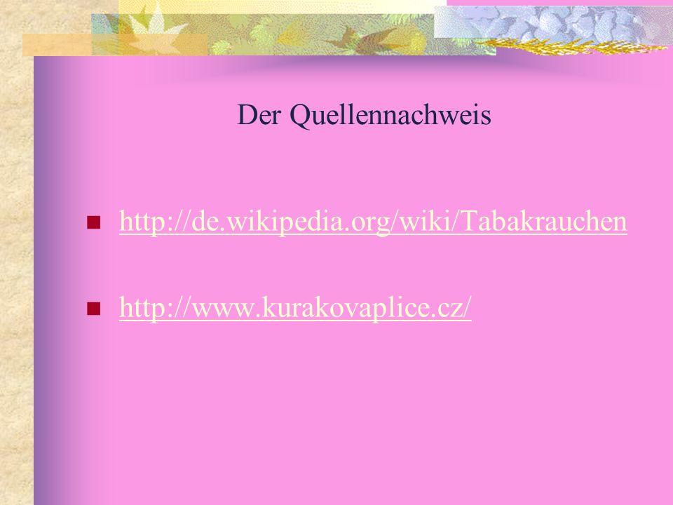Der Quellennachweis http://de.wikipedia.org/wiki/Tabakrauchen http://www.kurakovaplice.cz/