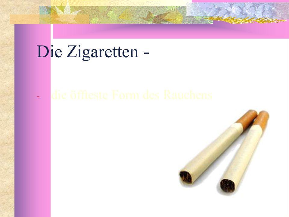 Die Zigaretten - - die öffteste Form des Rauchens