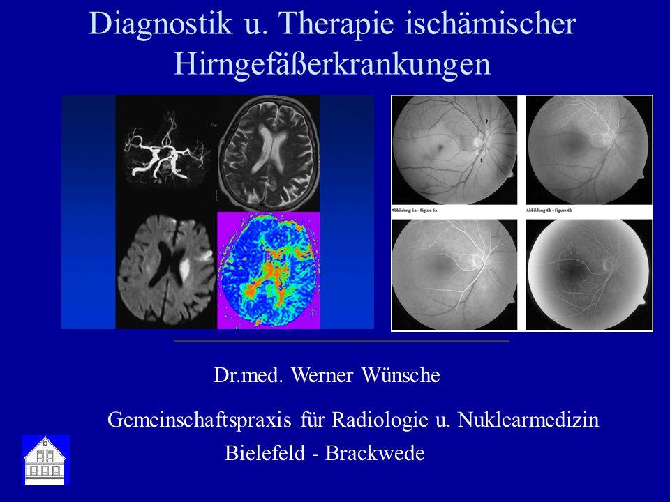 Diagnostik u. Therapie ischämischer Hirngefäßerkrankungen Dr.med. Werner Wünsche Gemeinschaftspraxis für Radiologie u. Nuklearmedizin Bielefeld - Brac