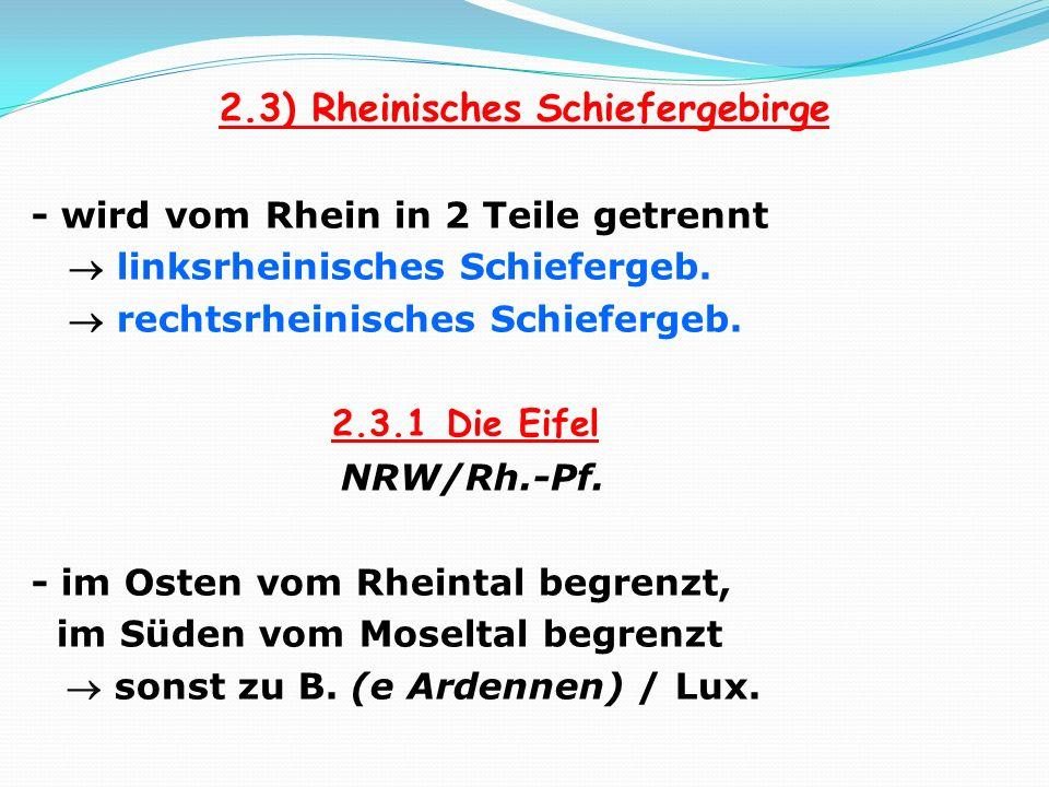 2.3) Rheinisches Schiefergebirge - wird vom Rhein in 2 Teile getrennt linksrheinisches Schiefergeb. rechtsrheinisches Schiefergeb. 2.3.1 Die Eifel NRW