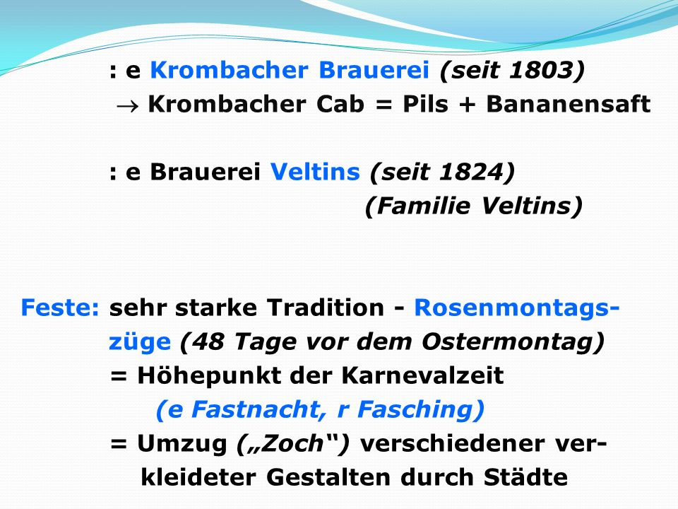 : e Krombacher Brauerei (seit 1803) Krombacher Cab = Pils + Bananensaft : e Brauerei Veltins (seit 1824) (Familie Veltins) Feste: sehr starke Traditio
