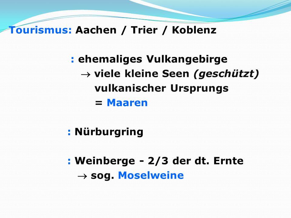 Tourismus: Aachen / Trier / Koblenz : ehemaliges Vulkangebirge viele kleine Seen (geschützt) vulkanischer Ursprungs = Maaren : Nürburgring : Weinberge